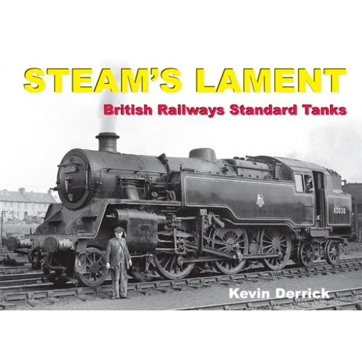 STEAM'S LAMENT British Railways Standard Tanks (STOCKS ARE GETTING LOW DON'T MISS IT)