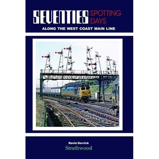 Seventies Spotting Days along the West Coast Main Line (JUST 4 COPIES LEFT THEN IT IS OUT OF PRINT)