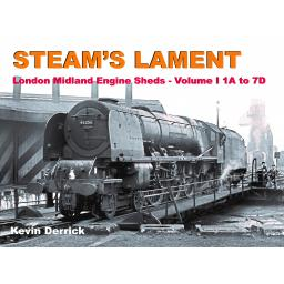 STEAM'S LAMENT London Midland Region Engine Sheds I 1A to 7D