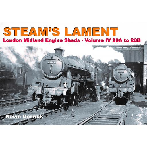 STEAM'S LAMENT London Midland Region Engine Sheds IV 20A to 28B