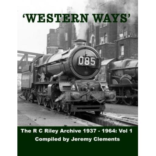 Western Ways The R. C. Riley Archive 1937 – 1964: Volume. 1