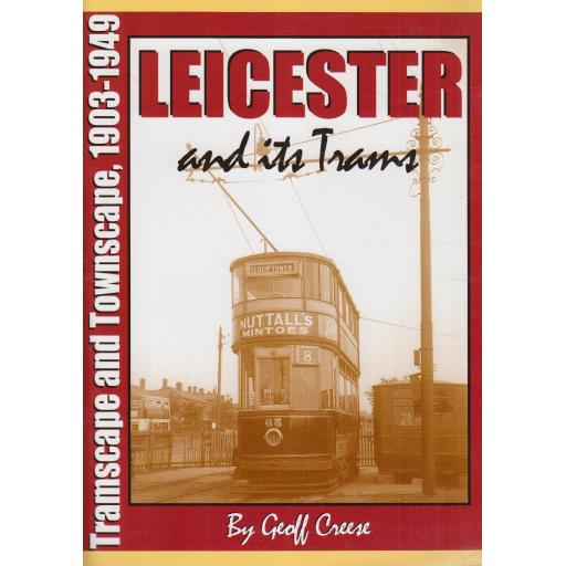 Leicester and its Trams Tramscape & Townscape 1903 - 1949 (ALMOST OUT OF PRINT)