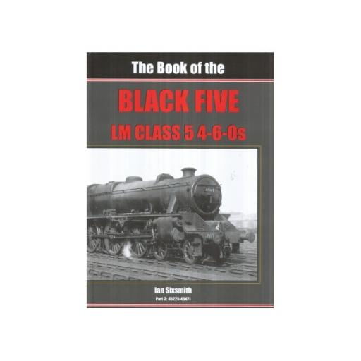 The Book of the BLACK FIVE 4-6-0s - Part 3 Nos 45225 - 45471