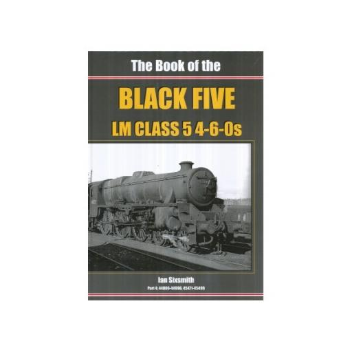The Book of the BLACK FIVE 4-6-0s - Part 4 44800 - 44996, 45472 - 45499