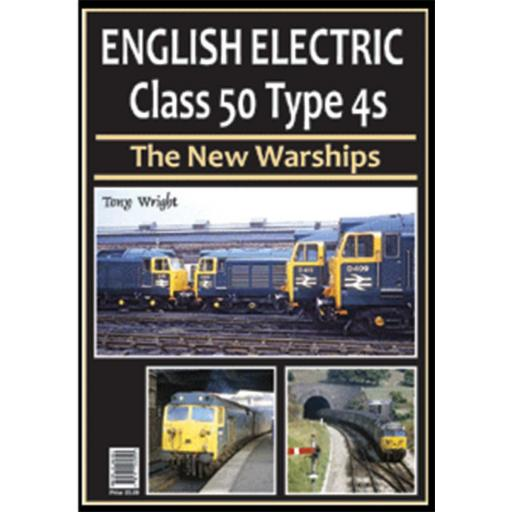 ENGLISH ELECTRIC CLASS 50 TYPE 4s - The New Warships (ALMOST OUT OF PRINT)