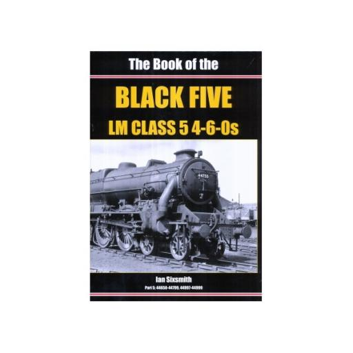 The Book of the BLACK FIVE 4-6-0s - Part 5 44658 - 44799, 44997 - 44999