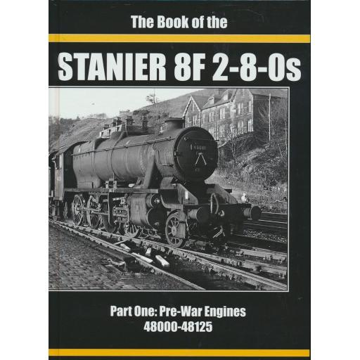 The Book of the STANIER 8F 2-8-0s Part One: Pre-War Engines 48000 - 48125