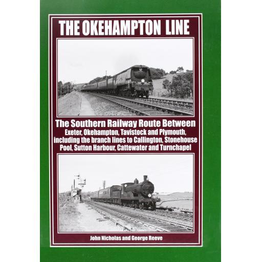 The OKEHAMPTON LINE The Southern Railway Route between Exeter, Okehampton Tavistock and Plymouth and the branch lines to Callington, Stonehouse Pool, Cattewater, Sutton Harbour and Turnchapel