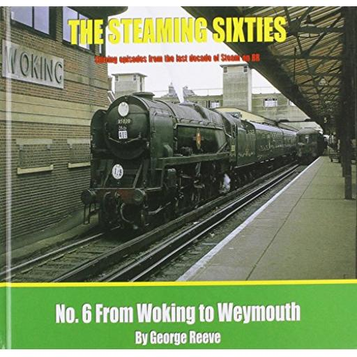 THE STEAMING SIXTIES No.6 Woking to Weymouth