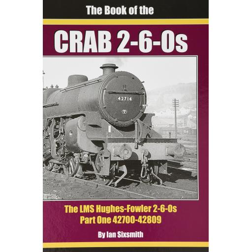 The Book of the CRAB 2-6-0s The LMS Hughes-Fowler 2-6-0s Part One 42700-42809