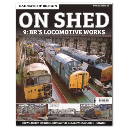 RAILWAYS OF BRITAIN On Shed #9 BR Locomotive Works
