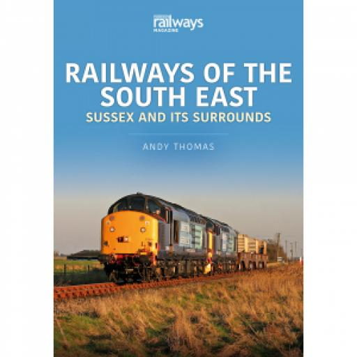 Railways of the South East: Sussex and its Surrounds